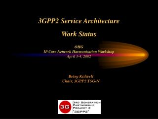3GPP2 Service Architecture Work Status OHG  IP Core Network Harmonization Workshop April 3-4, 2002