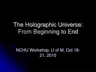 The Holographic Universe: From Beginning to End