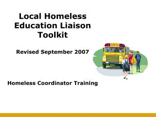 Local Homeless Education Liaison Toolkit Revised September 2007 Homeless Coordinator Training
