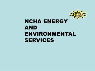 NCHA ENERGY AND ENVIRONMENTAL SERVICES
