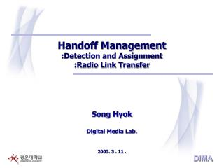 Handoff Management :Detection and Assignment :Radio Link Transfer