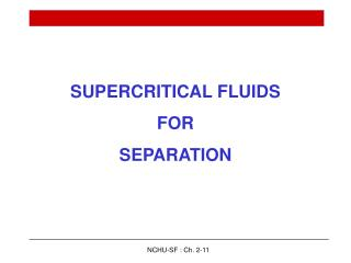 SUPERCRITICAL FLUIDS FOR SEPARATION