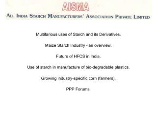 Multifarious uses of Starch and its Derivatives. Maize Starch Industry – an overview.