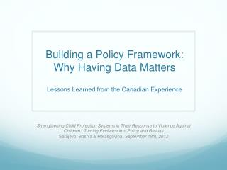Building a Policy Framework: Why Having Data Matters Lessons Learned from the Canadian Experience