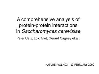 A comprehensive analysis of protein - protein interactions in  Saccharomyces cerevisiae Peter Uetz, Loic Giot, Gerard Ca