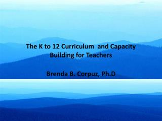 The K to 12 Curriculum  and Capacity Building for Teachers