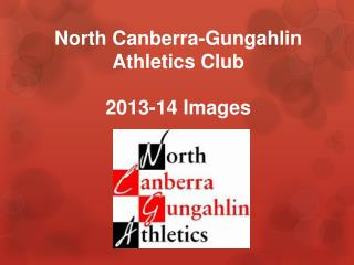 North Canberra-Gungahlin           Athletics Club 2013-14 Images