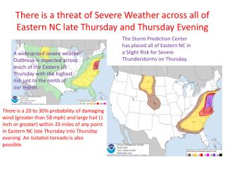 There is a threat of Severe Weather across all of Eastern NC late Thursday and Thursday Evening