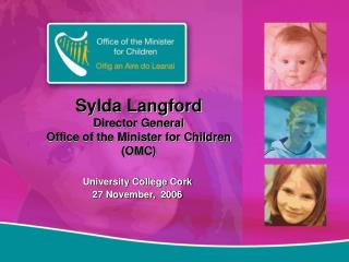 Sylda Langford Director General Office of the Minister for Children (OMC)