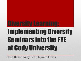 Diversity Learning: Implementing Diversity Seminars into the FYE at Cody University