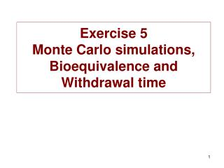 Exercise 5 Monte Carlo simulations, Bioequivalence and Withdrawal time