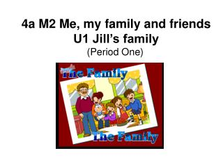 4a M2 Me, my family and friends U1 Jill's family