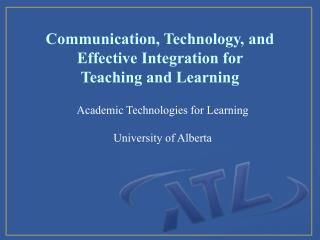 Communication, Technology, and Effective Integration for  Teaching and Learning