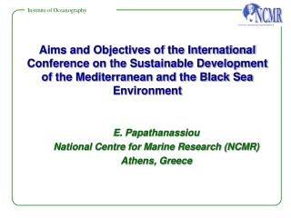 E. Papathanassiou National Centre for Marine Research (NCMR) Athens, Greece