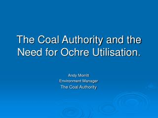 The Coal Authority and the Need for Ochre Utilisation .