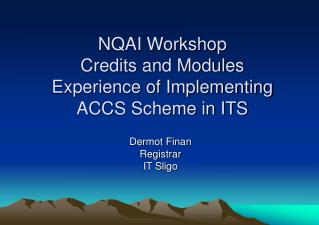 NQAI Workshop Credits and Modules Experience of Implementing ACCS Scheme in ITS