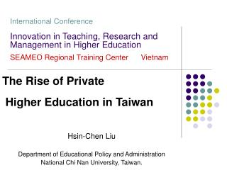 The Rise of Private  Higher Education in Taiwan Hsin-Chen Liu
