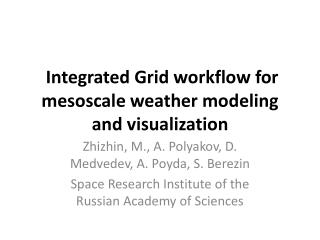 Integrated Grid workflow for mesoscale weather modeling and visualization