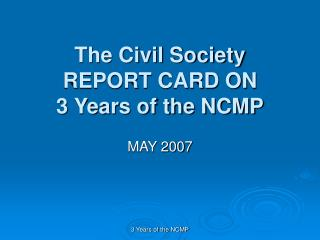 The Civil Society  REPORT CARD ON 3 Years of the NCMP