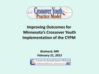Improving Outcomes for  Minnesota's Crossover Youth Implementation of the CYPM  Brainerd, MN