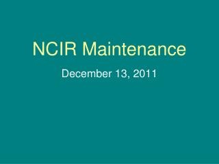 NCIR Maintenance
