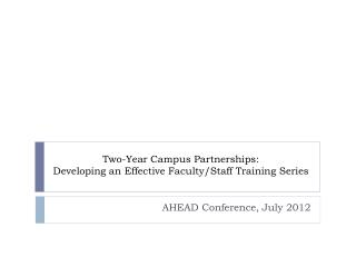 Two-Year Campus Partnerships:   Developing an Effective Faculty/Staff Training Series