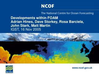 Open ocean forecasting: FOAM – Forecasting Ocean Assimilation Model adrian.hines@metoffice.uk