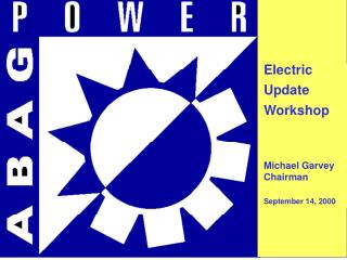 Electric  Update Workshop Michael Garvey Chairman September 14, 2000