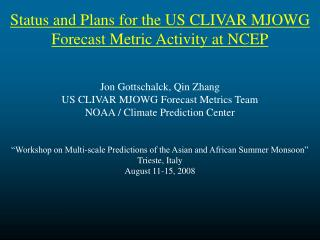 Status and Plans for the US CLIVAR MJOWG Forecast Metric Activity at NCEP