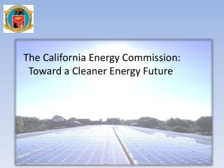 The California Energy Commission: Toward a Cleaner Energy Future
