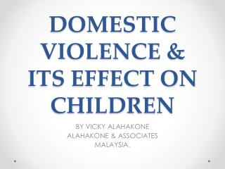 DOMESTIC VIOLENCE & ITS EFFECT ON CHILDREN