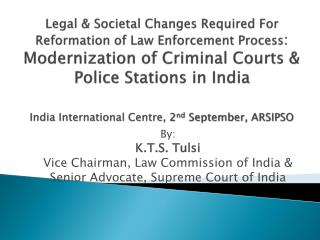 By: K.T.S. Tulsi Vice Chairman, Law Commission of India & Senior Advocate, Supreme Court of India
