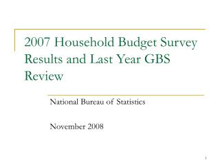 2007 Household Budget Survey Results and Last Year GBS Review