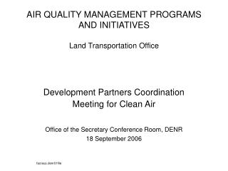 AIR QUALITY MANAGEMENT PROGRAMS AND INITIATIVES Land Transportation Office