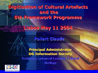 Digitisation of Cultural Artefacts  and the 6th Framework Programme Lisboa May 11 2004
