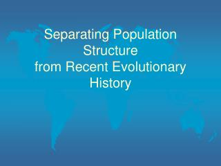 Separating Population Structure from Recent Evolutionary History