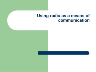 Using radio as a means of communication