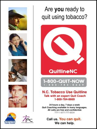 N.C. Tobacco Use Quitline Talk with an expert Quit Coach 1-800-784-8669