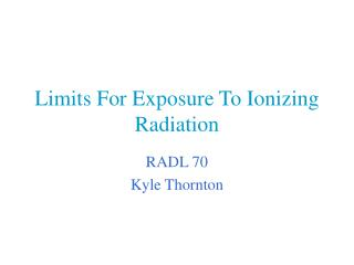 Limits For Exposure To Ionizing Radiation