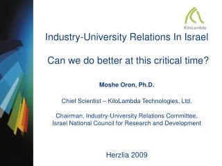 Industry-University Relations In Israel  Can we do better at this critical time? Moshe Oron, Ph.D.