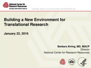 Barbara Alving, MD, MACP Director National Center for Research Resources