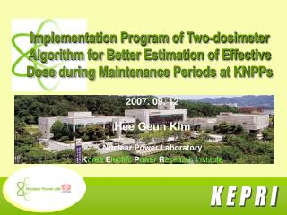 2007. 09. 12 Hee Geun Kim Nuclear Power Laboratory