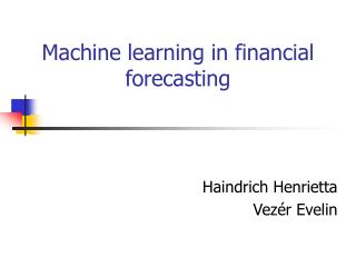 Machine learning in financial forecasting