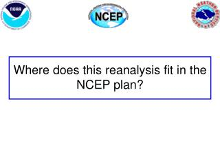 Where does this reanalysis fit in the NCEP plan?