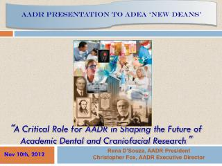 """ A Critical Role for AADR in Shaping the Future of Academic Dental and Craniofacial Research """