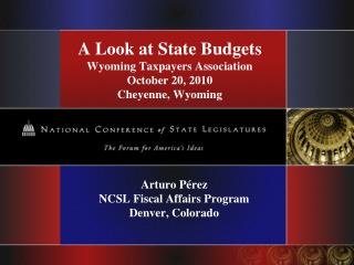 A Look at State Budgets Wyoming Taxpayers Association October 20, 2010 Cheyenne, Wyoming