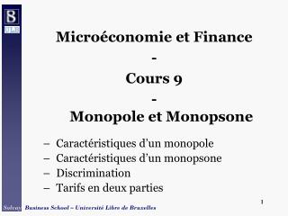 Microéconomie et Finance - Cours 9 -  Monopole et Monopsone Caractéristiques d'un monopole Caractéristiques d'un monopso