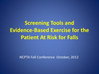 Screening  Tools and  Evidence-Based Exercise  for the Patient At Risk for Falls