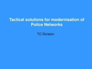 Tactical solutions for modernisation of Police Networks