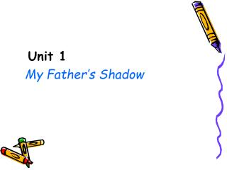 Unit 1 My Father's Shadow